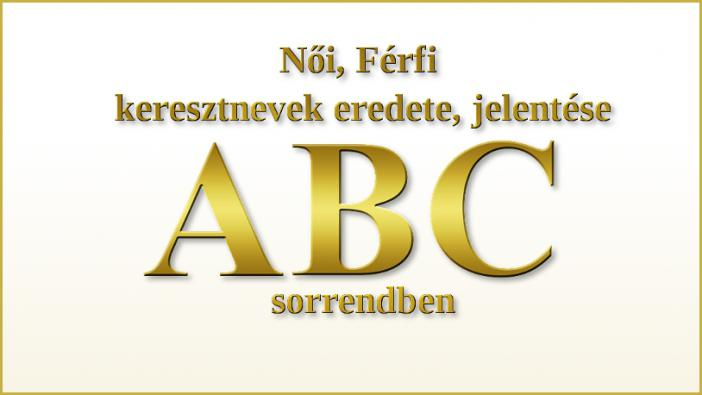 Női, Férfi nevek eredete, jelentése ABC sorrendben
