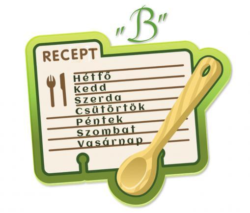"""""""B"""" menü – csökkentett hússal készült ételeket elsősorban azoknak a családoknak állítottam össze, ahol nem igénylik a napi húsfogyasztást."""